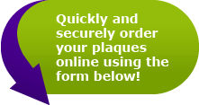 Quickly and securely order your plaques online using the form below!